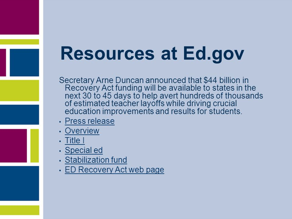 Resources at Ed.gov Secretary Arne Duncan announced that $44 billion in Recovery Act funding will be available to states in the next 30 to 45 days to