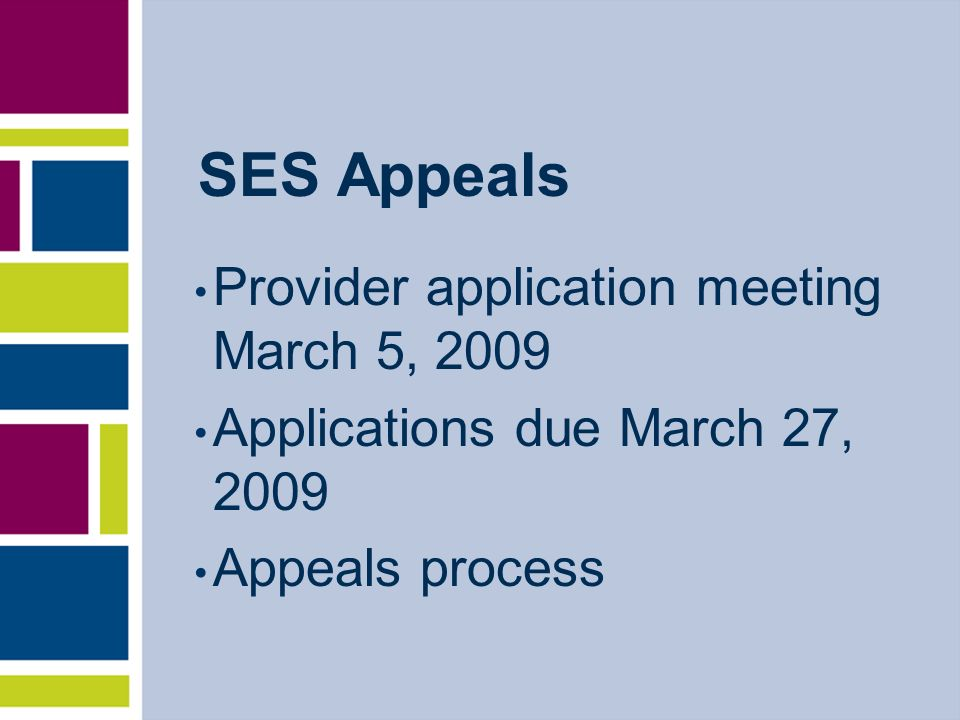 SES Appeals Provider application meeting March 5, 2009 Applications due March 27, 2009 Appeals process