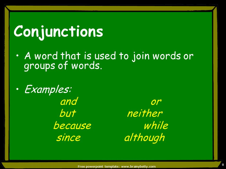 Free powerpoint template: www.brainybetty.com 9 Prepositions A word used indicating the relationship of a noun or pronoun to another word.