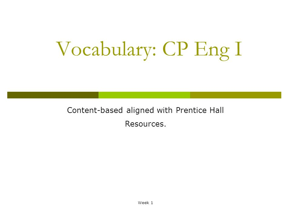 Week 1 Vocabulary: CP Eng I Content-based aligned with Prentice Hall Resources.