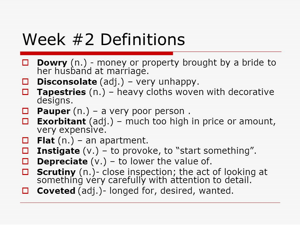 Week #2 Definitions Dowry (n.) - money or property brought by a bride to her husband at marriage.