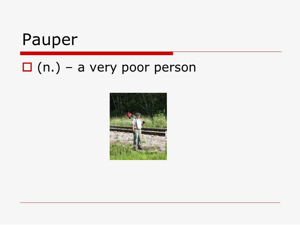 Pauper (n.) – a very poor person
