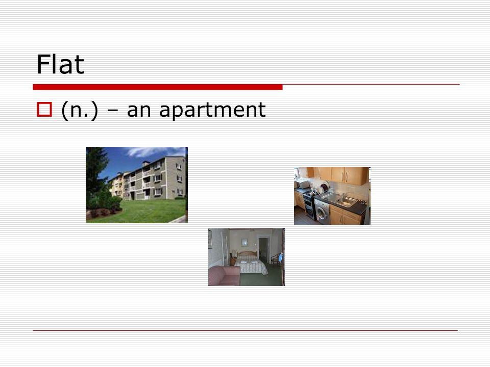 Flat (n.) – an apartment