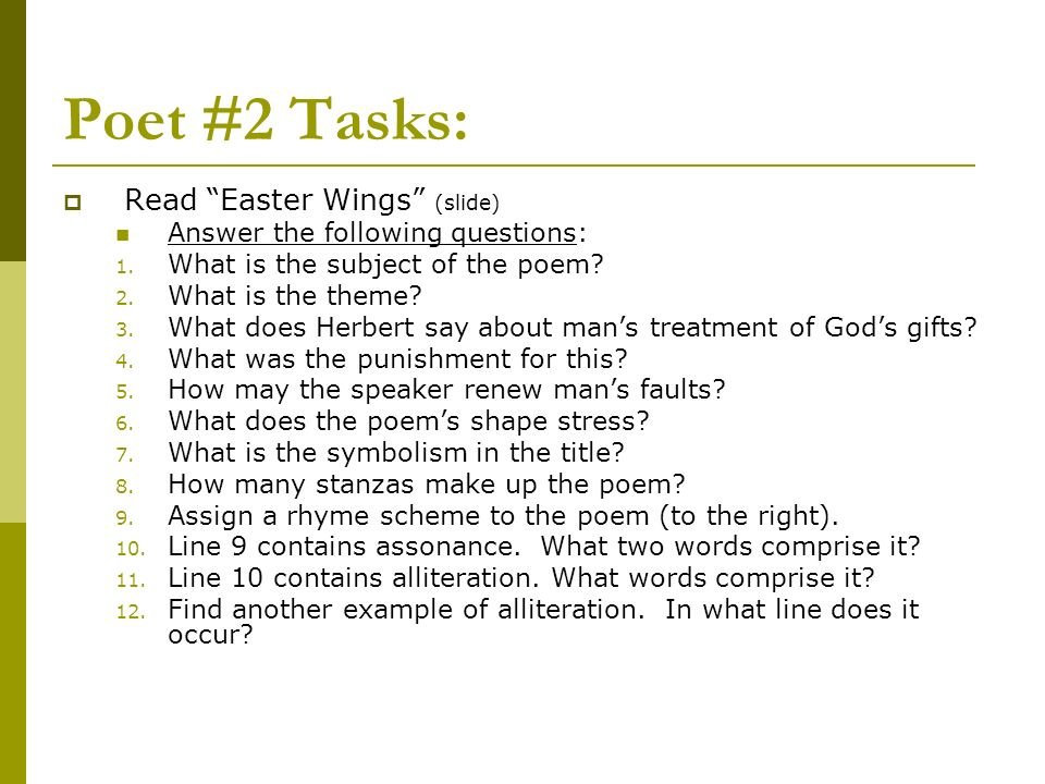 Poet #2 Tasks: Read Easter Wings (slide) Answer the following questions: 1. What is the subject of the poem? 2. What is the theme? 3. What does Herber