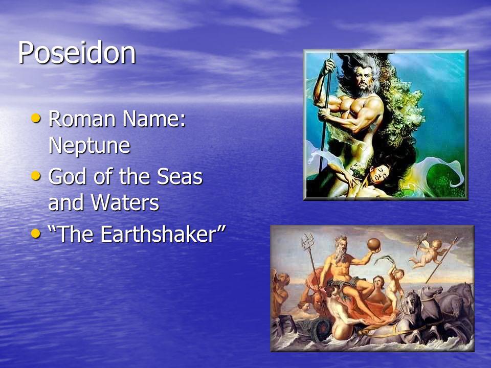 Poseidon Roman Name: Neptune Roman Name: Neptune God of the Seas and Waters God of the Seas and Waters The Earthshaker The Earthshaker
