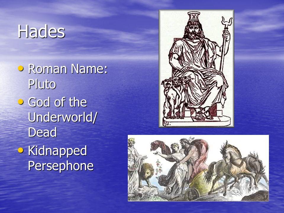 Hades Roman Name: Pluto Roman Name: Pluto God of the Underworld/ Dead God of the Underworld/ Dead Kidnapped Persephone Kidnapped Persephone