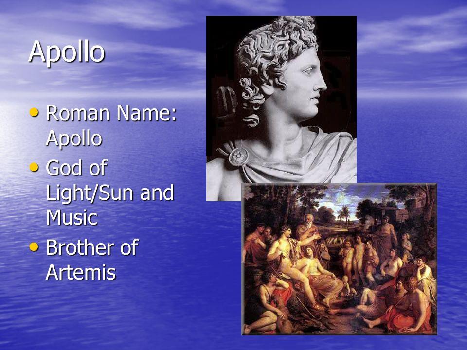 Apollo Roman Name: Apollo Roman Name: Apollo God of Light/Sun and Music God of Light/Sun and Music Brother of Artemis Brother of Artemis