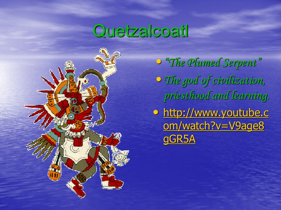 Quetzalcoatl The Plumed Serpent The Plumed Serpent The god of civilization, priesthood and learning.