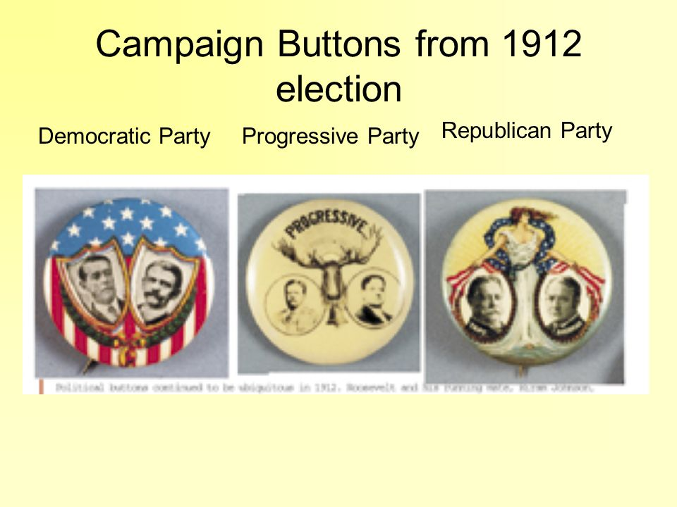 Campaign Buttons from 1912 election Democratic PartyProgressive Party Republican Party