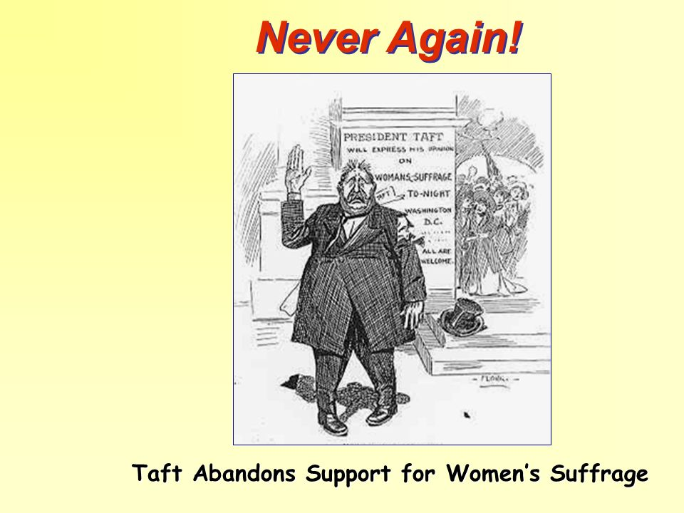 Never Again! Taft Abandons Support for Womens Suffrage