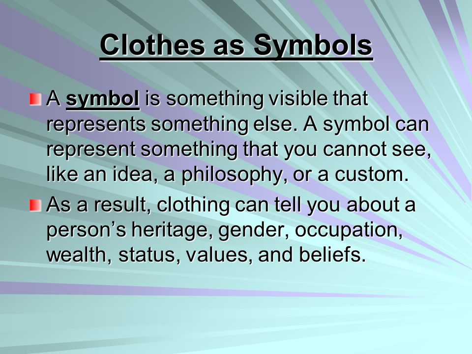 Clothes as Symbols A symbol is something visible that represents something else. A symbol can represent something that you cannot see, like an idea, a