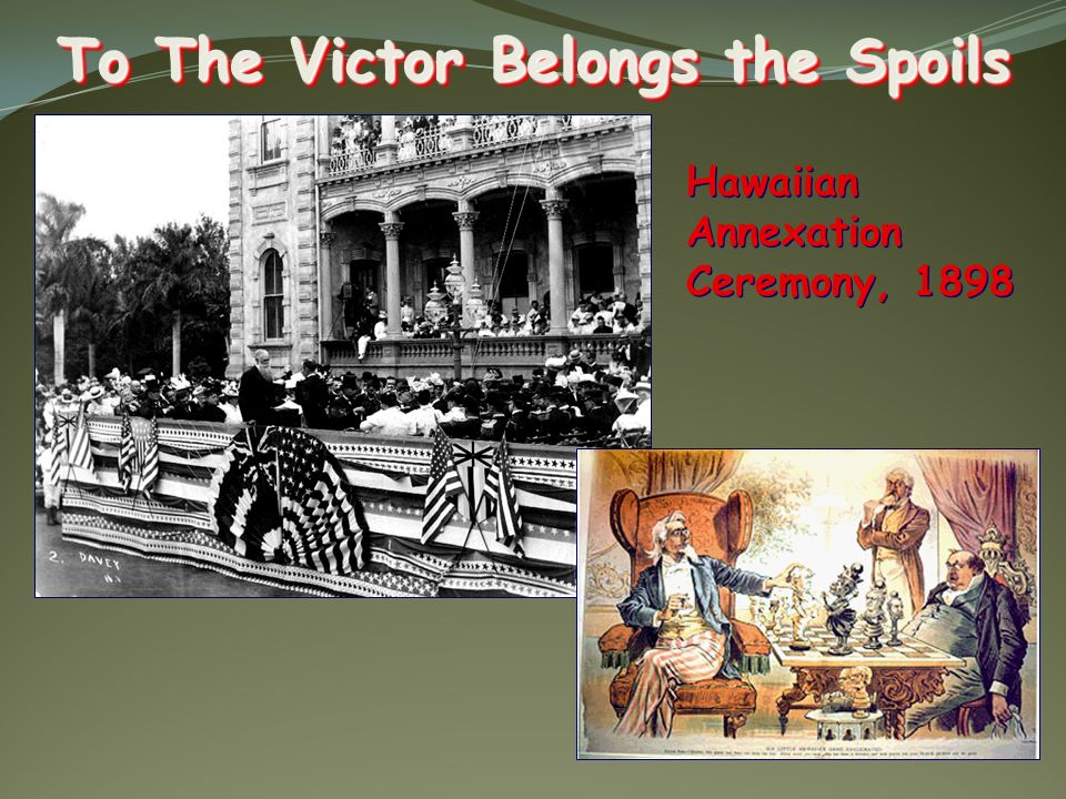 To The Victor Belongs the Spoils Hawaiian Annexation Ceremony, 1898