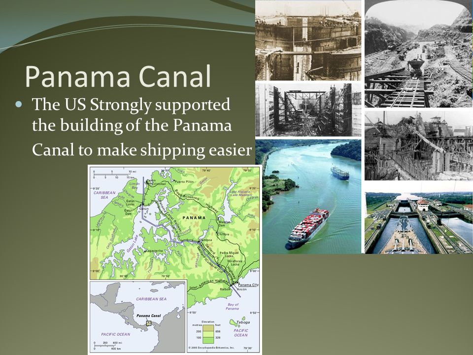 Panama Canal The US Strongly supported the building of the Panama Canal to make shipping easier