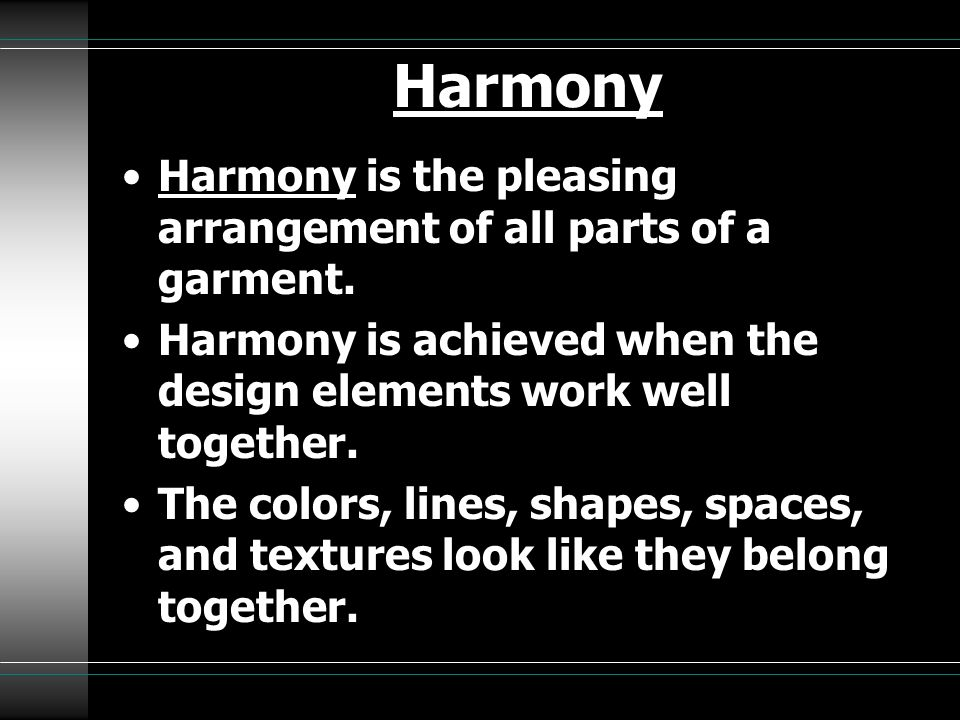Harmony Harmony is the pleasing arrangement of all parts of a garment.