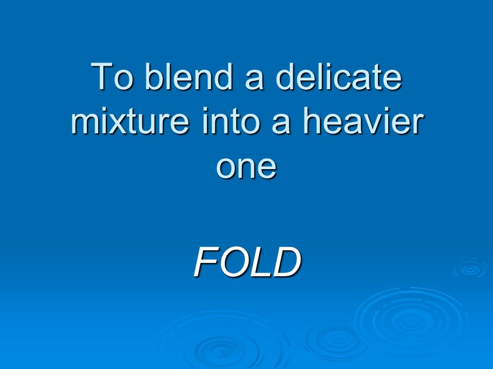 To blend a delicate mixture into a heavier one FOLD