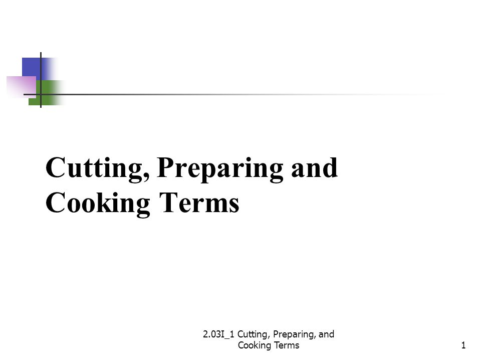Cutting, Preparing and Cooking Terms 2.03I_1 Cutting, Preparing, and Cooking Terms1
