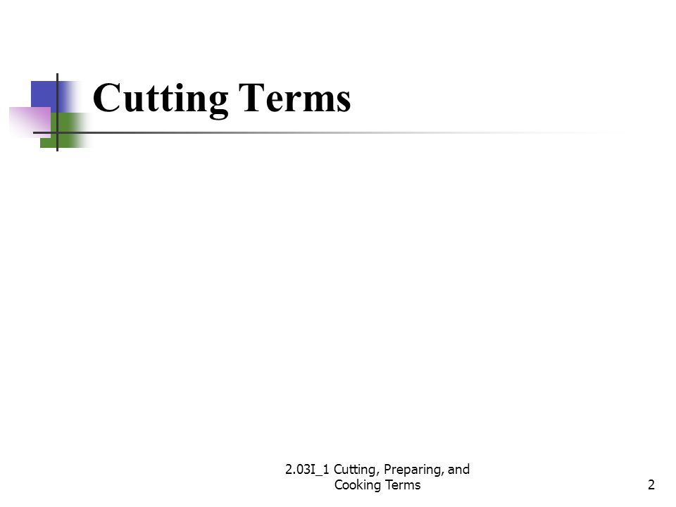 Cutting Terms 2 2.03I_1 Cutting, Preparing, and Cooking Terms
