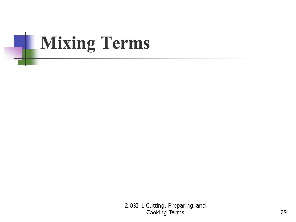 Mixing Terms 29 2.03I_1 Cutting, Preparing, and Cooking Terms
