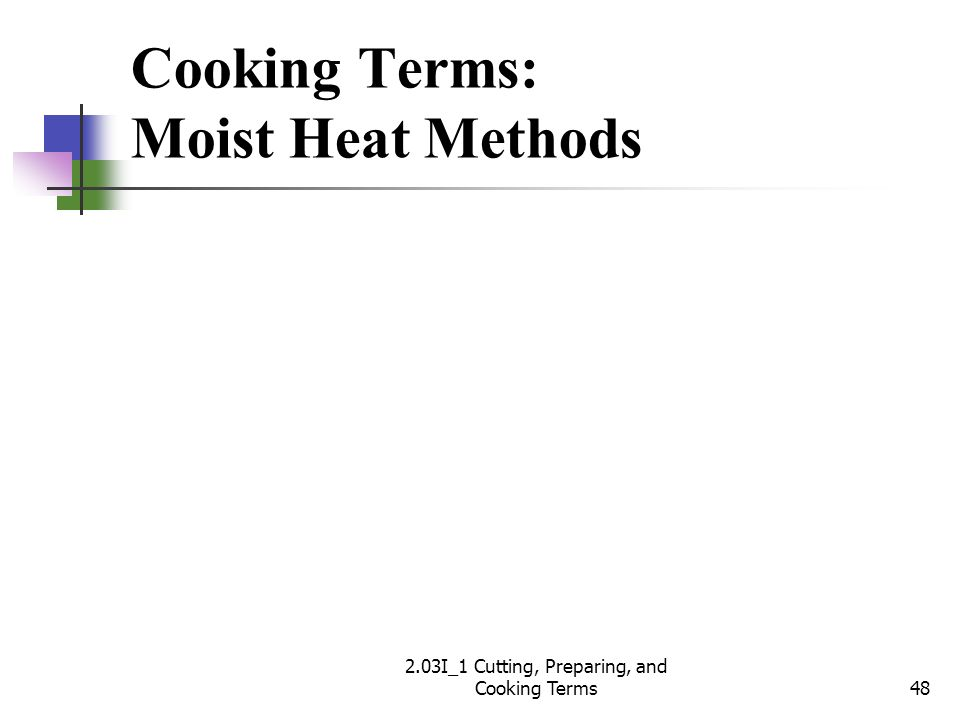 Cooking Terms: Moist Heat Methods 48 2.03I_1 Cutting, Preparing, and Cooking Terms
