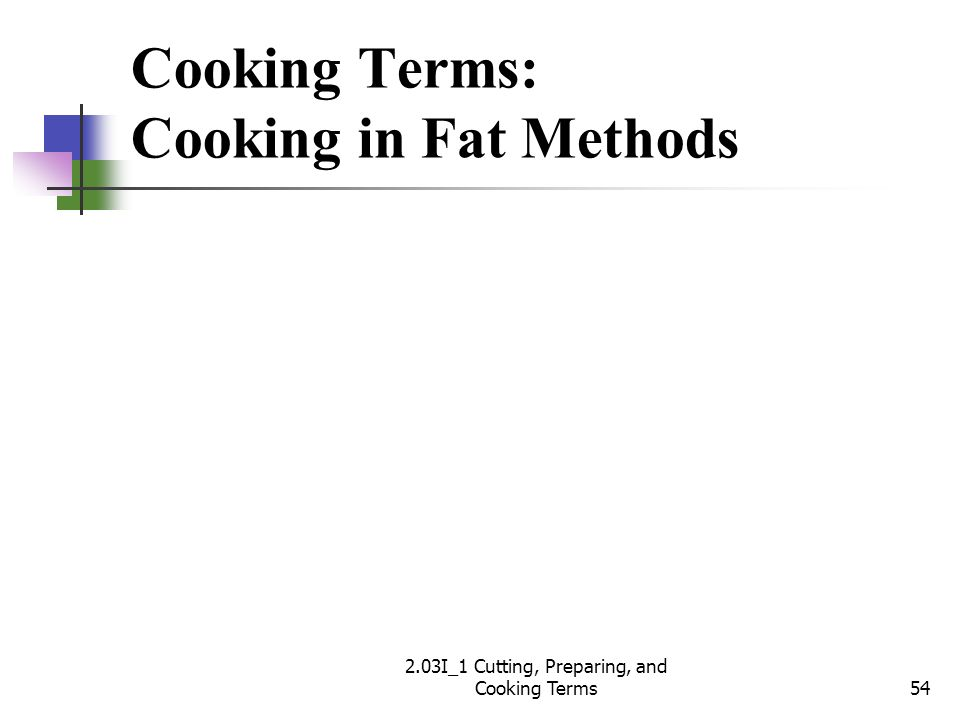 Cooking Terms: Cooking in Fat Methods 54 2.03I_1 Cutting, Preparing, and Cooking Terms