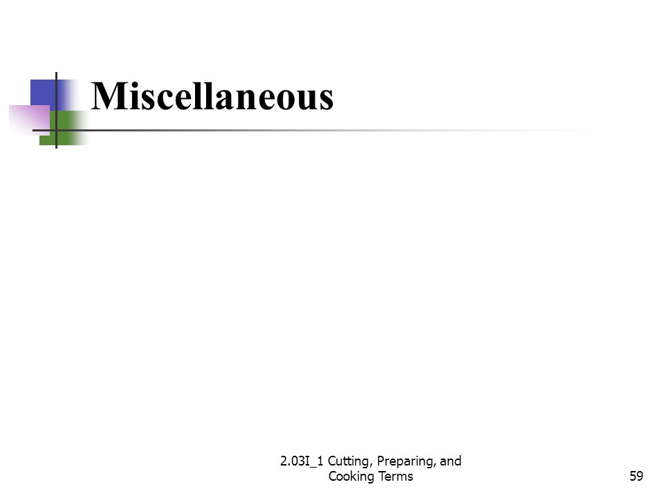 Miscellaneous 59 2.03I_1 Cutting, Preparing, and Cooking Terms