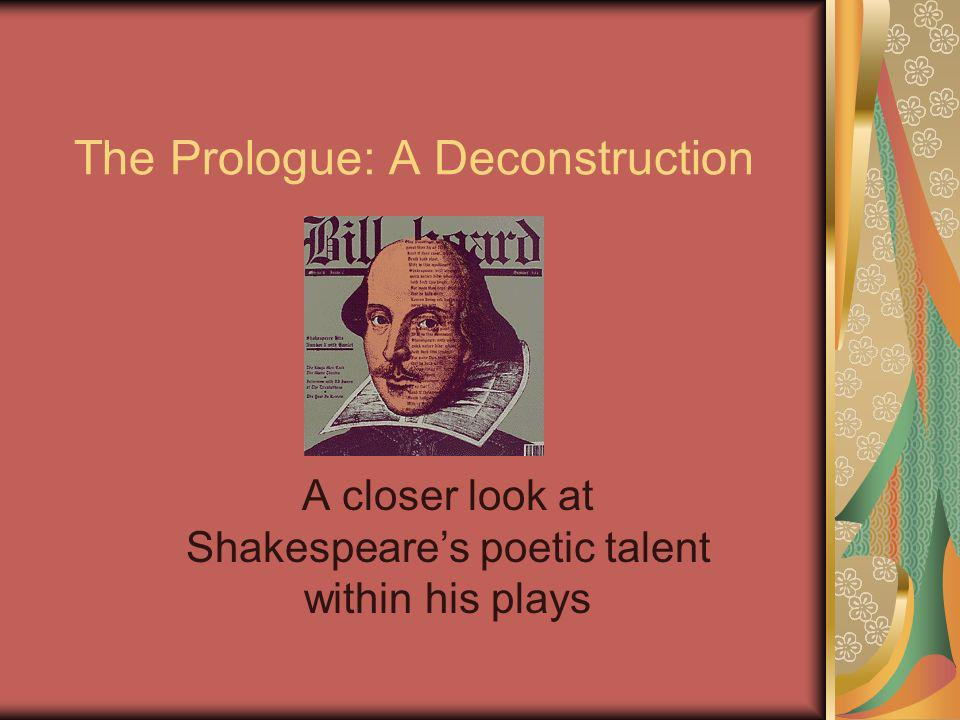 The Prologue: A Deconstruction A closer look at Shakespeares poetic talent within his plays