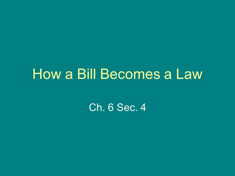 How a Bill Becomes a Law Ch. 6 Sec. 4