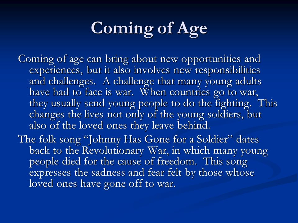Coming of Age Coming of age can bring about new opportunities and experiences, but it also involves new responsibilities and challenges. A challenge t