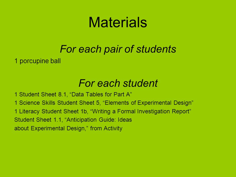 Materials For each pair of students 1 porcupine ball For each student 1 Student Sheet 8.1, Data Tables for Part A 1 Science Skills Student Sheet 5, El