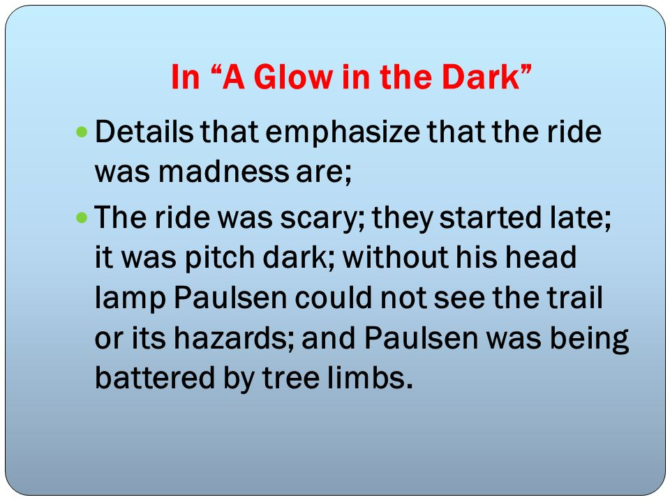 In A Glow in the Dark Details that emphasize that the ride was madness are; The ride was scary; they started late; it was pitch dark; without his head