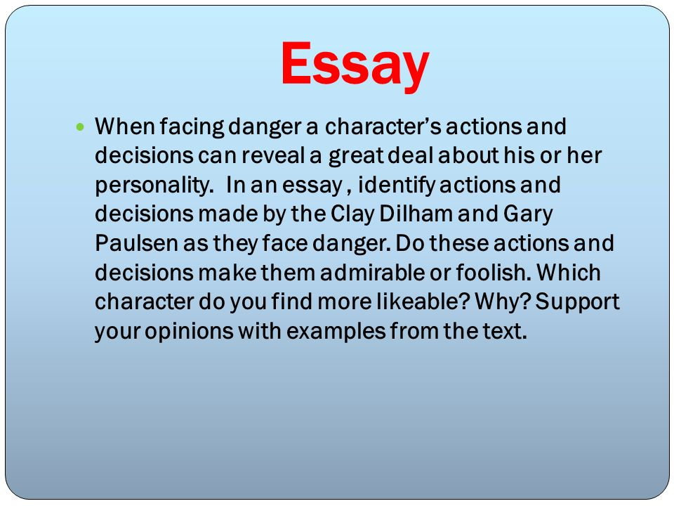 Essay When facing danger a characters actions and decisions can reveal a great deal about his or her personality. In an essay, identify actions and de