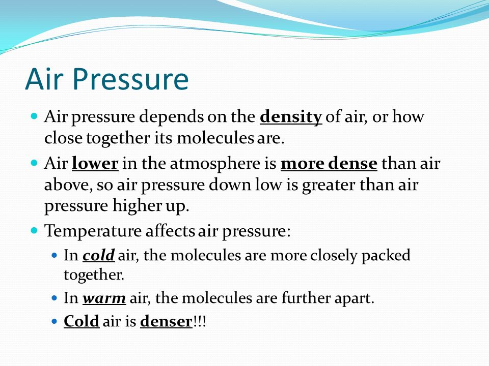 Rising and Sinking of Air Warm air is less dense, so it rises. Cold air is denser, so it sinks.