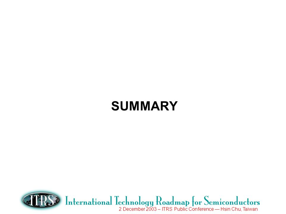 2 December 2003 – ITRS Public Conference Hsin Chu, Taiwan SUMMARY