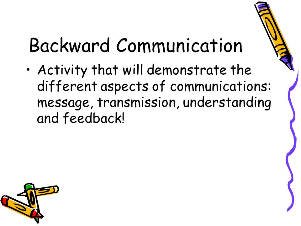 Backward Communication Activity that will demonstrate the different aspects of communications: message, transmission, understanding and feedback!