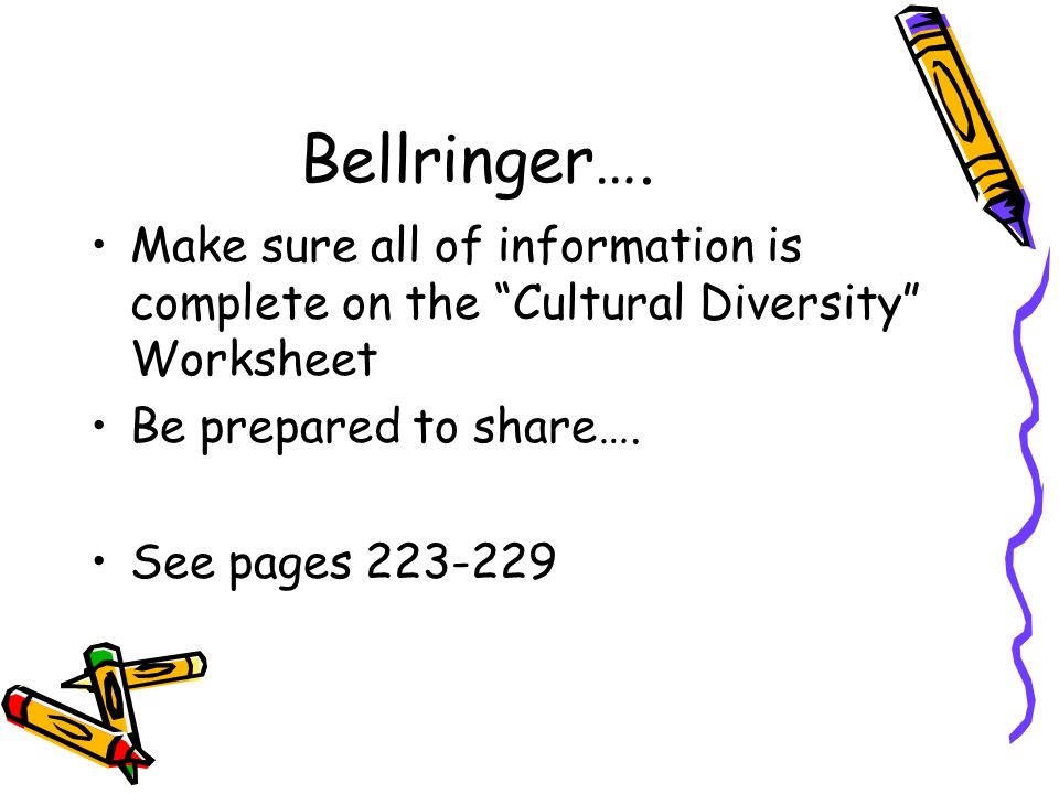 Bellringer…. Make sure all of information is complete on the Cultural Diversity Worksheet Be prepared to share…. See pages 223-229
