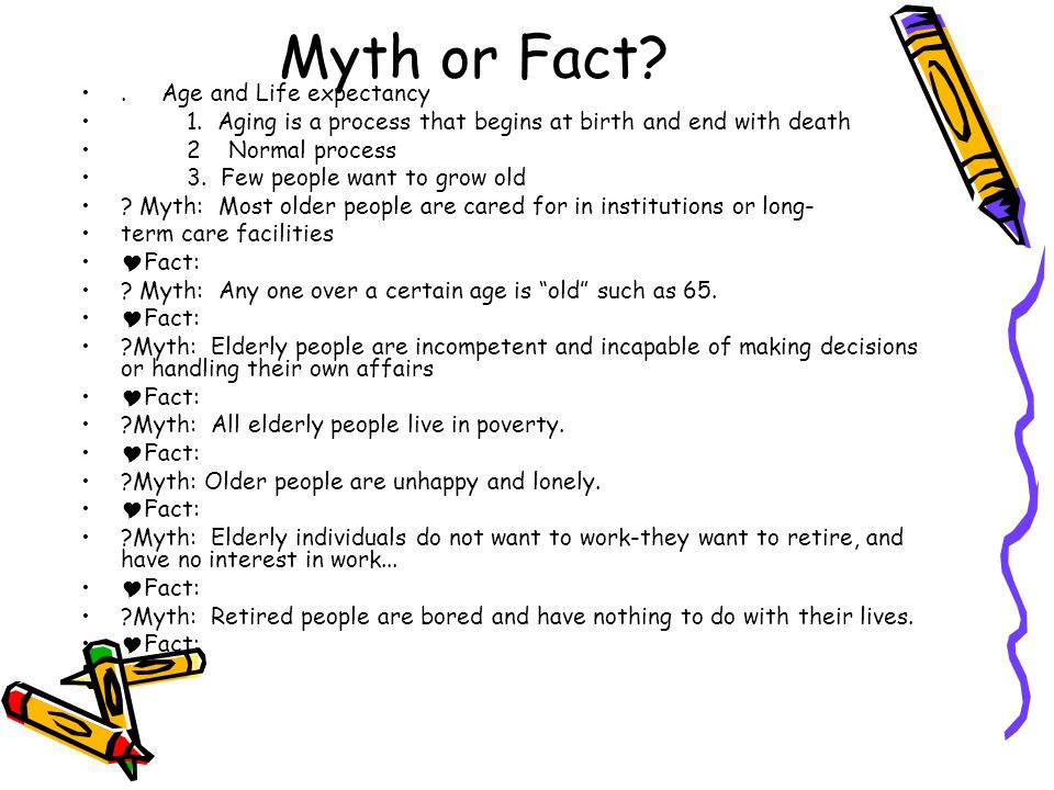 Myth or Fact . Age and Life expectancy 1.