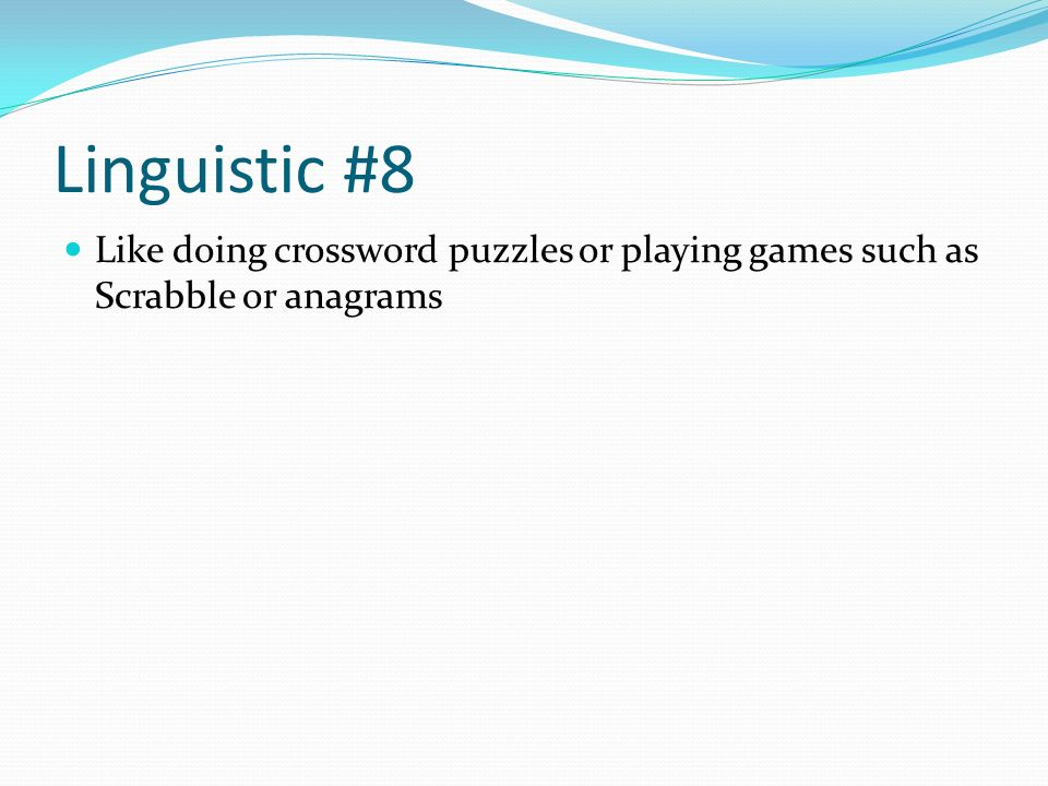 Linguistic #8 Like doing crossword puzzles or playing games such as Scrabble or anagrams