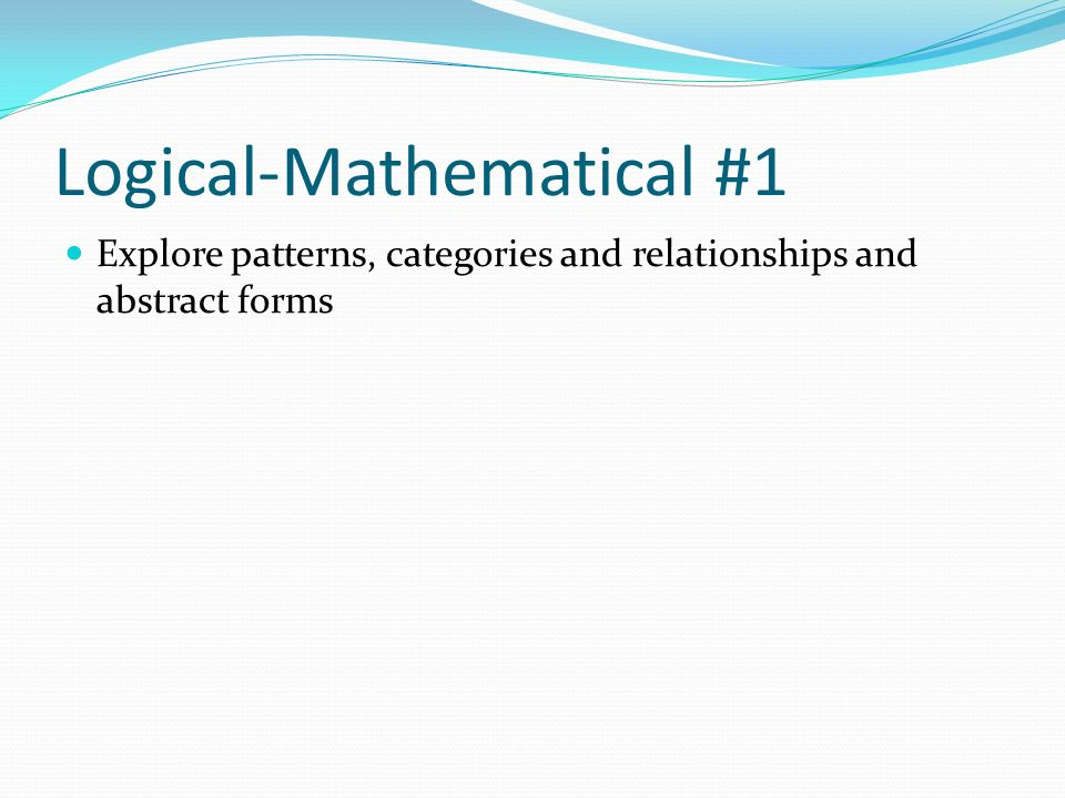Logical-Mathematical #1 Explore patterns, categories and relationships and abstract forms