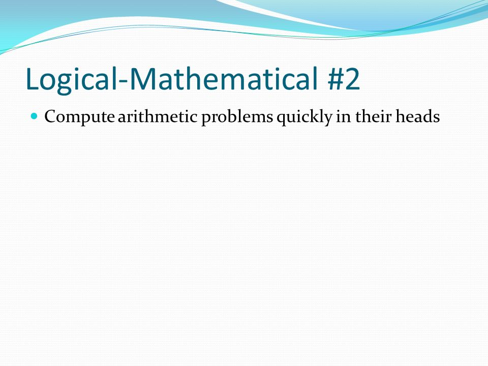 Logical-Mathematical #2 Compute arithmetic problems quickly in their heads