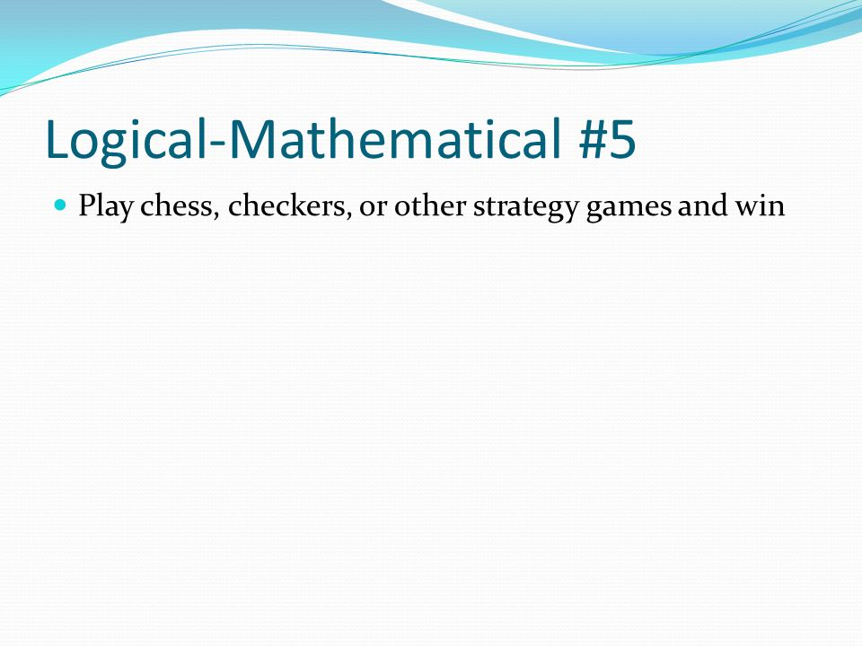 Logical-Mathematical #5 Play chess, checkers, or other strategy games and win