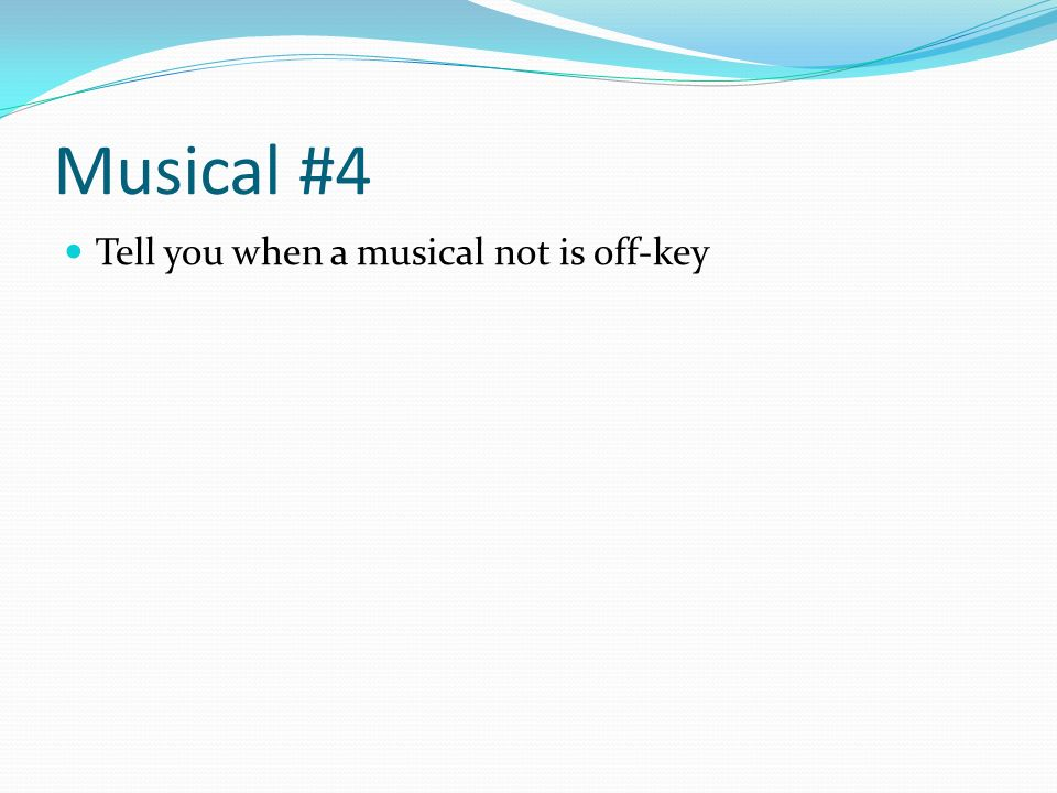 Musical #4 Tell you when a musical not is off-key