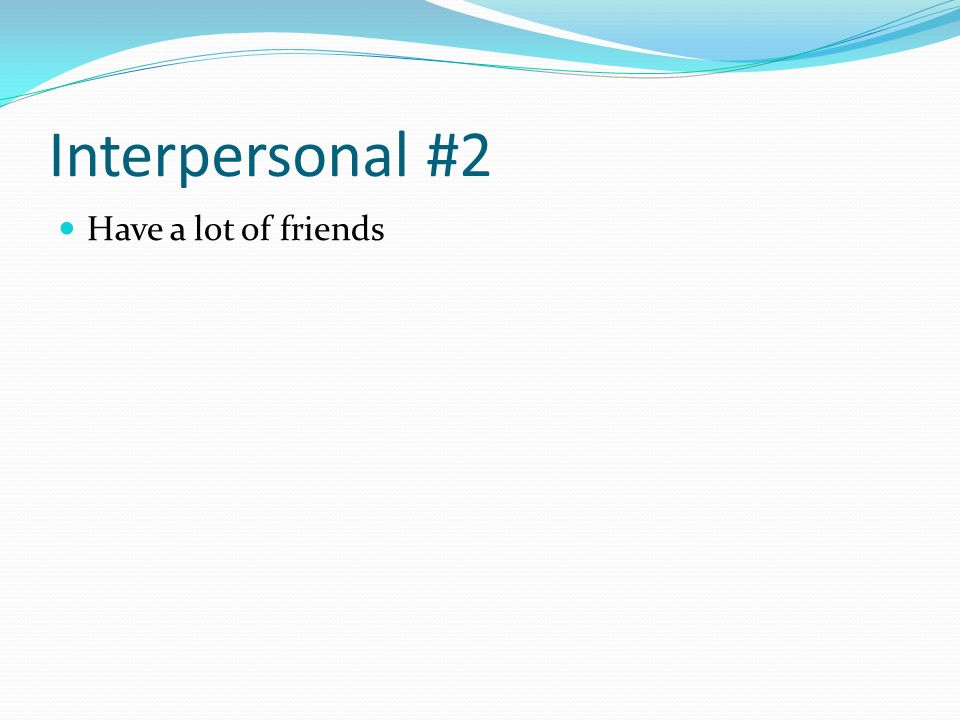 Interpersonal #2 Have a lot of friends