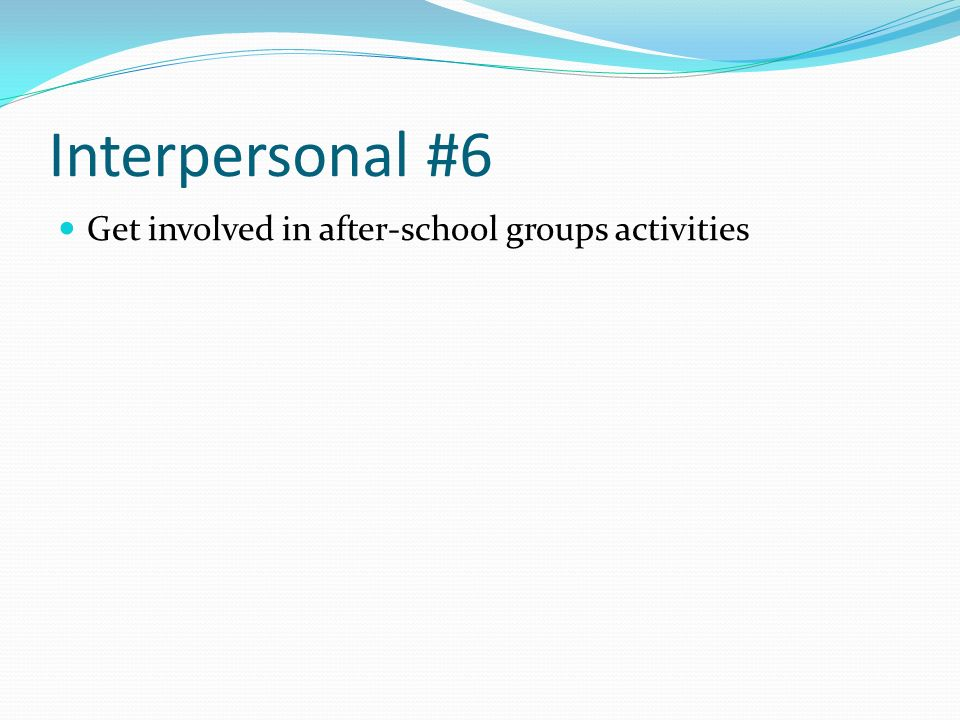 Interpersonal #6 Get involved in after-school groups activities