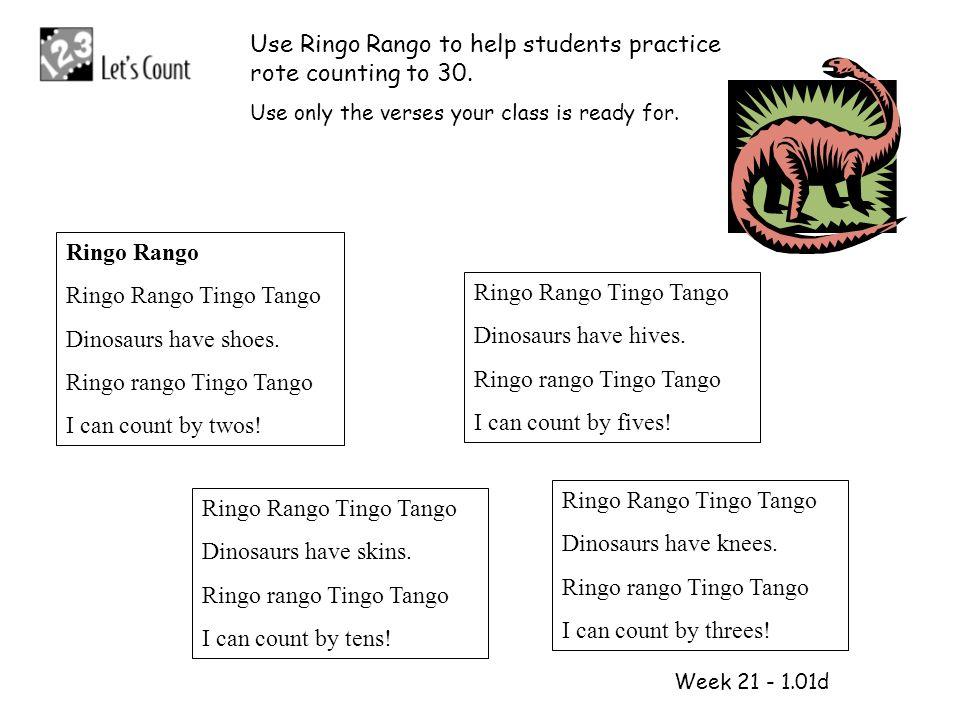 1 2 Week 21 - 1.01d Ringo Rango Ringo Rango Tingo Tango Dinosaurs have shoes. Ringo rango Tingo Tango I can count by twos! Ringo Rango Tingo Tango Din