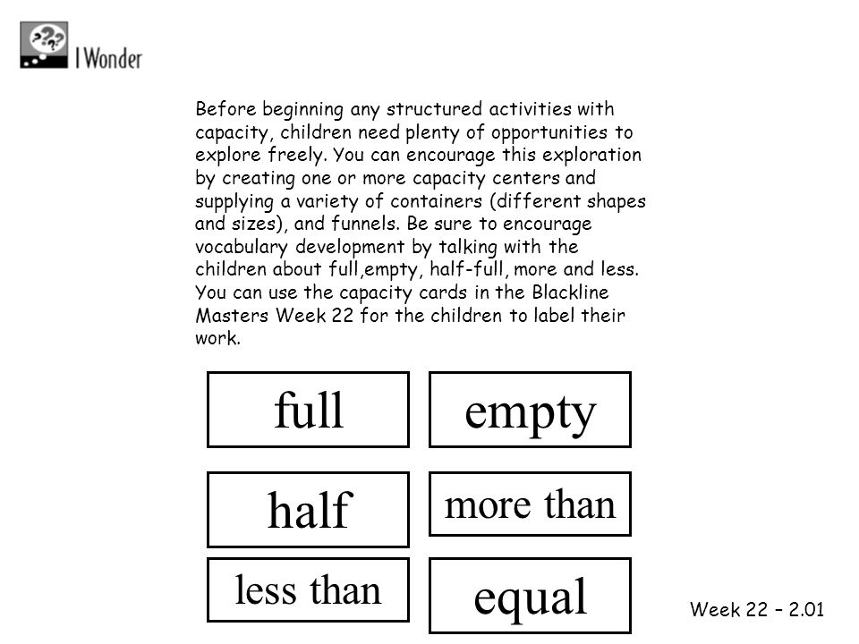 1 2 Week 22 – 2.01 Before beginning any structured activities with capacity, children need plenty of opportunities to explore freely. You can encourag