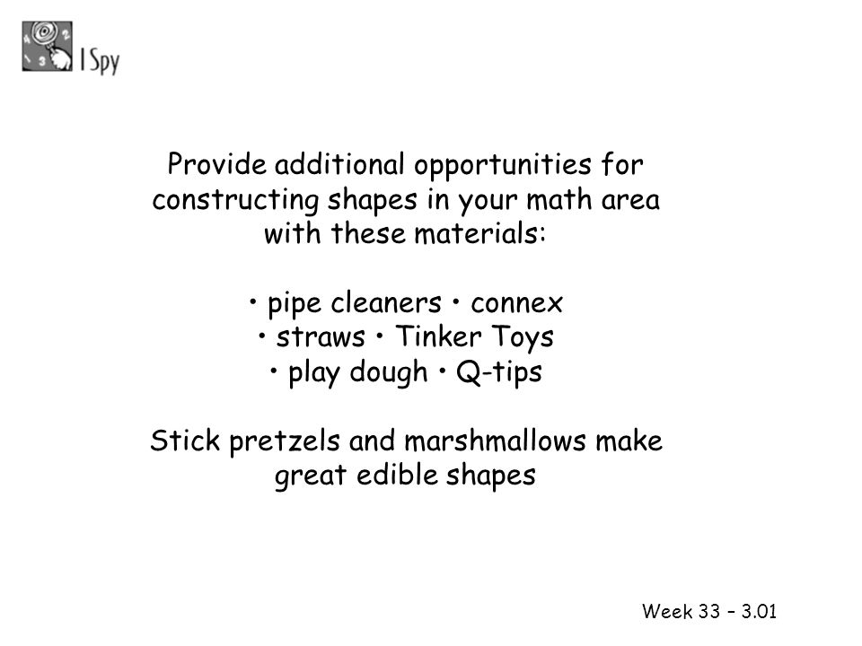 Week 33 – 3.01 Provide additional opportunities for constructing shapes in your math area with these materials: pipe cleaners connex straws Tinker Toy