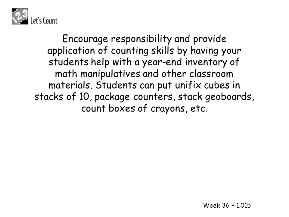 Week 36 – 1.01b Encourage responsibility and provide application of counting skills by having your students help with a year-end inventory of math man