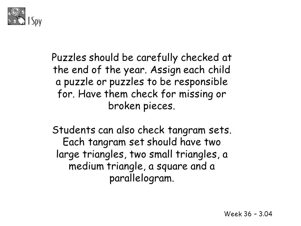Week 36 – 3.04 Puzzles should be carefully checked at the end of the year. Assign each child a puzzle or puzzles to be responsible for. Have them chec