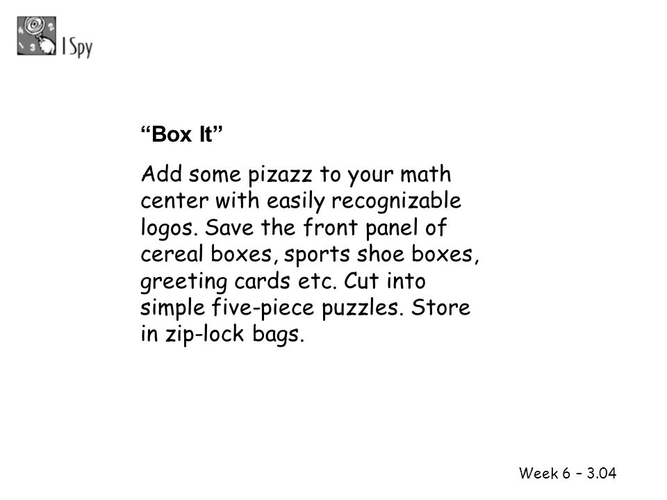 1 2 Week 6 – 3.04 Box It Add some pizazz to your math center with easily recognizable logos. Save the front panel of cereal boxes, sports shoe boxes,