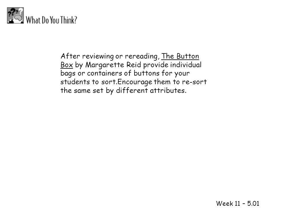 1 2 Week 11 – 5.01 After reviewing or rereading, The Button Box by Margarette Reid provide individual bags or containers of buttons for your students